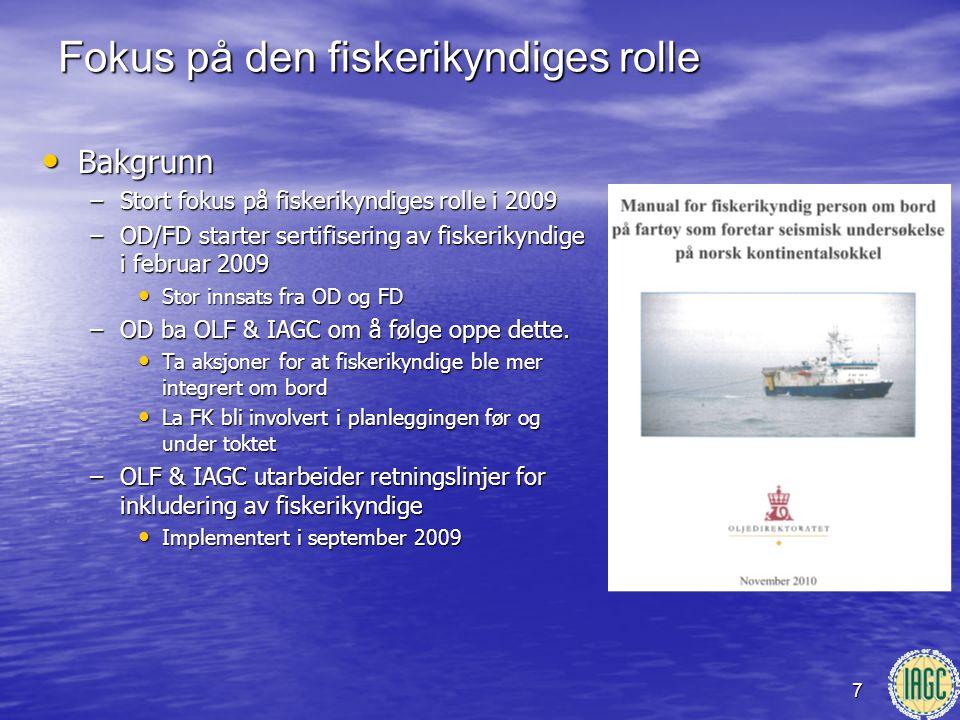 7 Fokus på den fiskerikyndiges rolle • Bakgrunn –Stort fokus på fiskerikyndiges rolle i 2009 –OD/FD starter sertifisering av fiskerikyndige i februar
