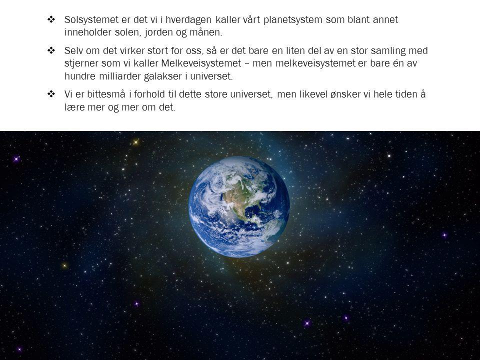 DET STORE UNIVERSET  Solsystemet er det vi i hverdagen kaller vårt planetsystem som blant annet inneholder solen, jorden og månen.  Selv om det virk
