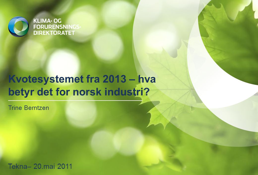Kvotesystemet fra 2013 – hva betyr det for norsk industri? Trine Berntzen Tekna– 20.mai 2011