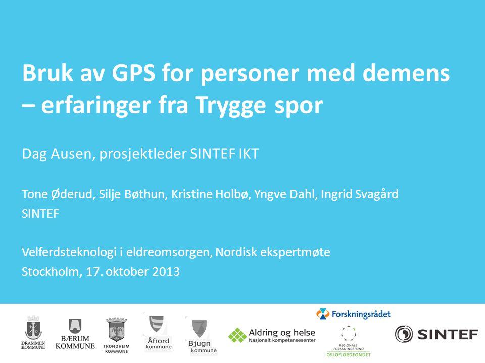 Bruk av GPS for personer med demens – erfaringer fra Trygge spor Dag Ausen, prosjektleder SINTEF IKT Tone Øderud, Silje Bøthun, Kristine Holbø, Yngve