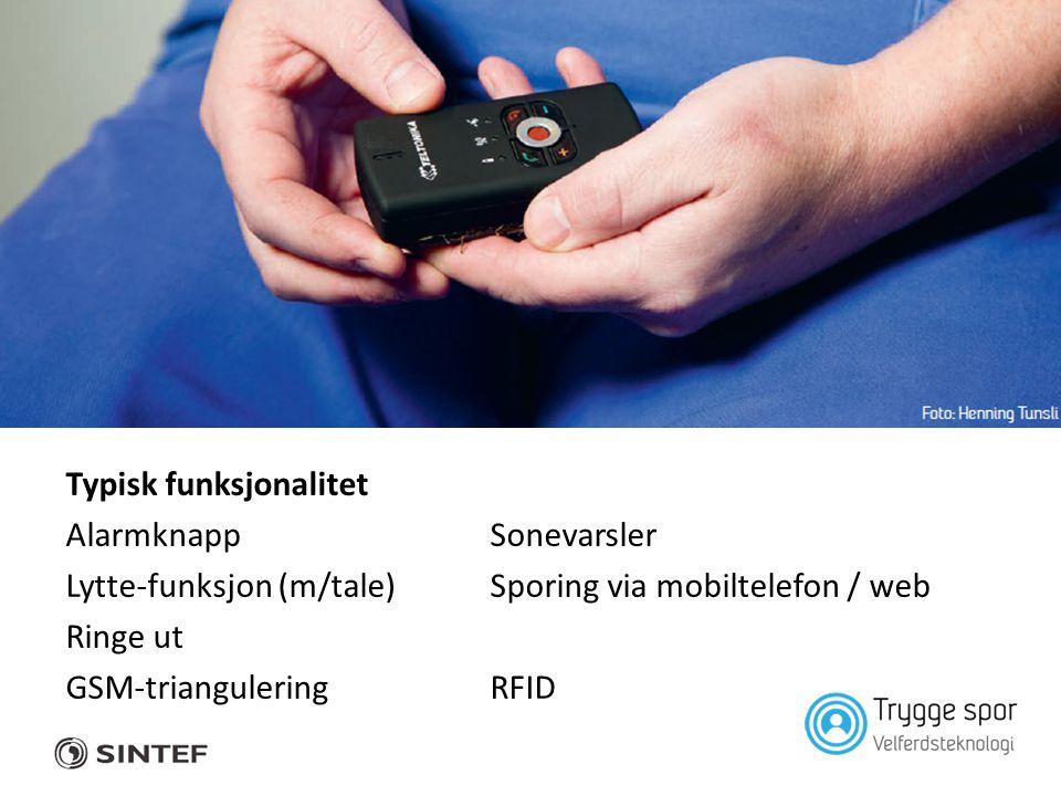 Typisk funksjonalitet AlarmknappSonevarsler Lytte-funksjon (m/tale)Sporing via mobiltelefon / web Ringe ut GSM-trianguleringRFID