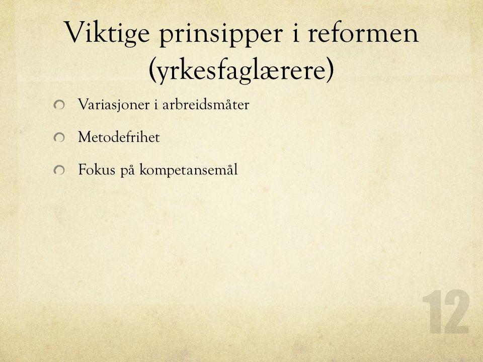 Viktige prinsipper i reformen (yrkesfaglærere) Variasjoner i arbreidsmåter Metodefrihet Fokus på kompetansemål 12