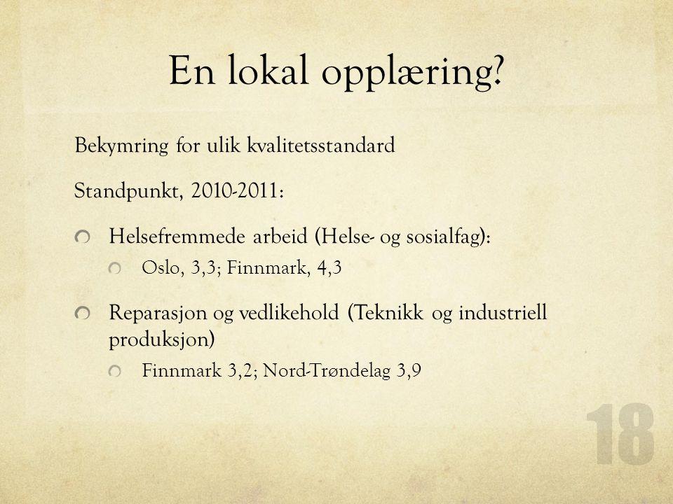 En lokal opplæring? Bekymring for ulik kvalitetsstandard Standpunkt, 2010-2011: Helsefremmede arbeid (Helse- og sosialfag): Oslo, 3,3; Finnmark, 4,3 R