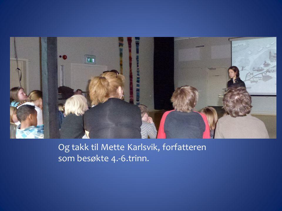 Og takk til Mette Karlsvik, forfatteren som besøkte 4.-6.trinn.