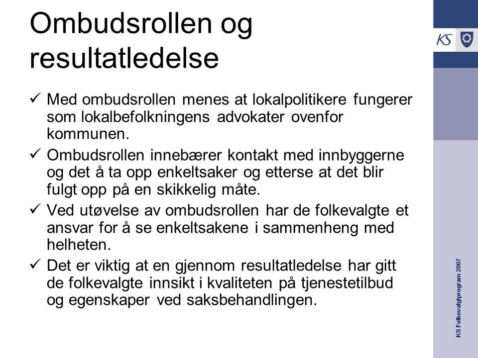 KS Folkevalgtprogram 2007 Ombudsrollen og resultatledelse  Med ombudsrollen menes at lokalpolitikere fungerer som lokalbefolkningens advokater ovenfor kommunen.