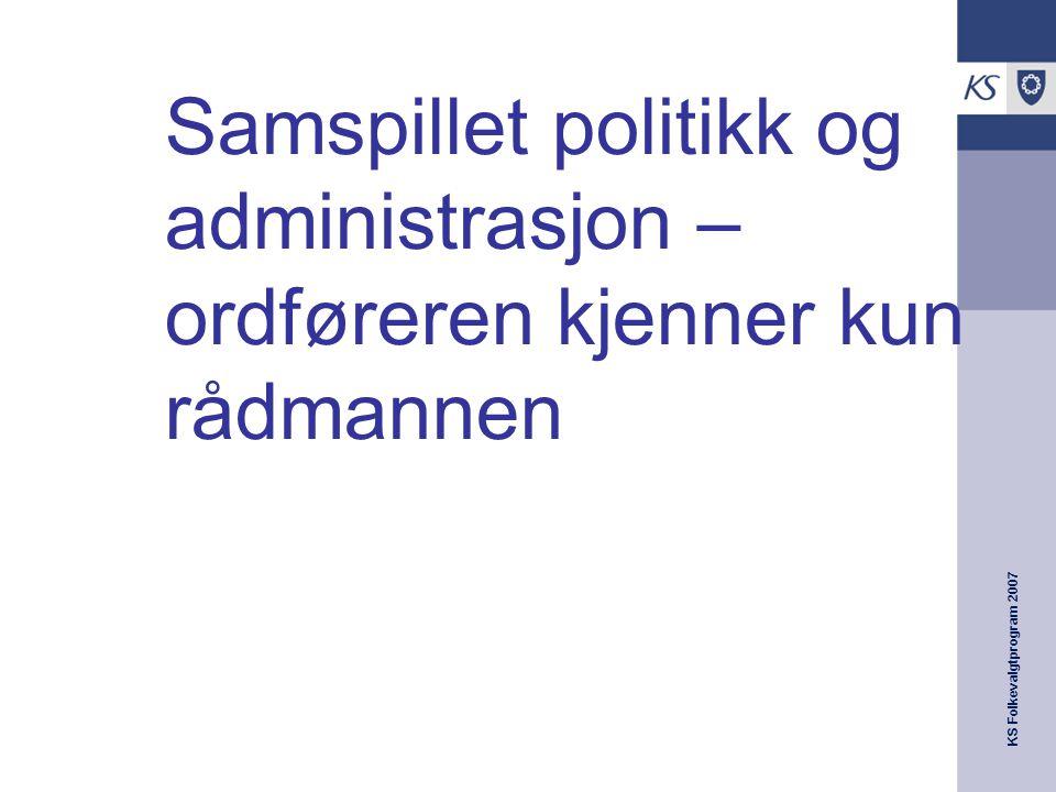KS Folkevalgtprogram 2007 Samspillet politikk og administrasjon – ordføreren kjenner kun rådmannen