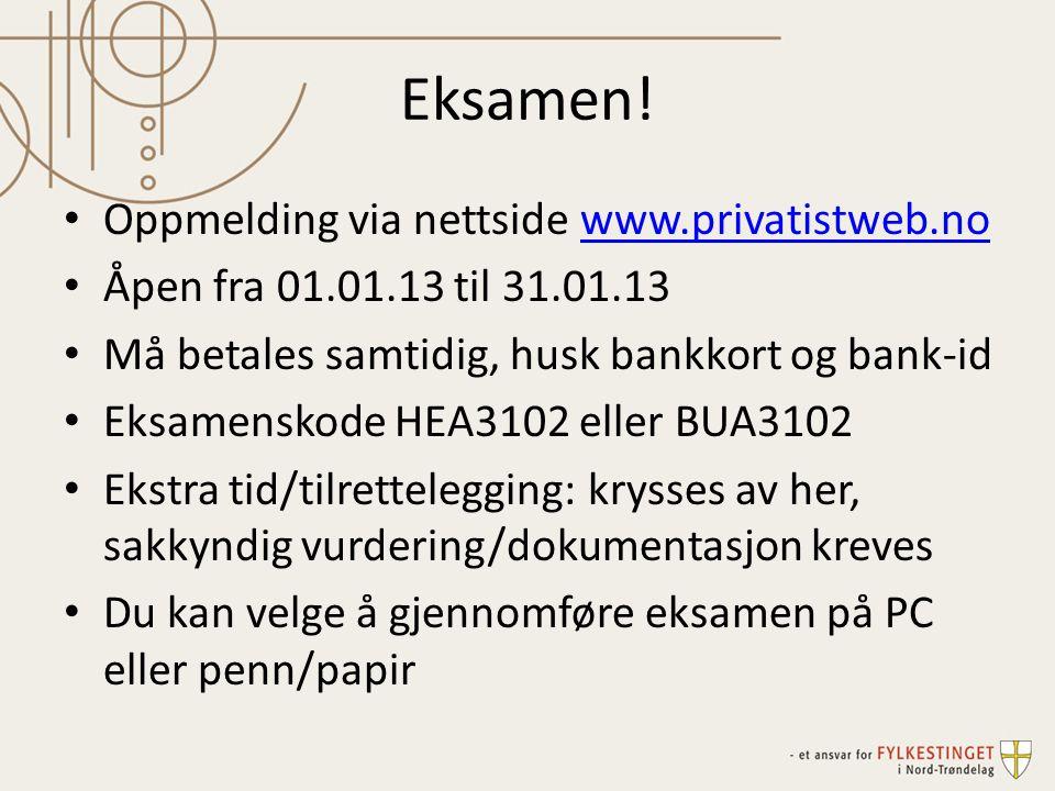 Eksamen! • Oppmelding via nettside www.privatistweb.nowww.privatistweb.no • Åpen fra 01.01.13 til 31.01.13 • Må betales samtidig, husk bankkort og ban