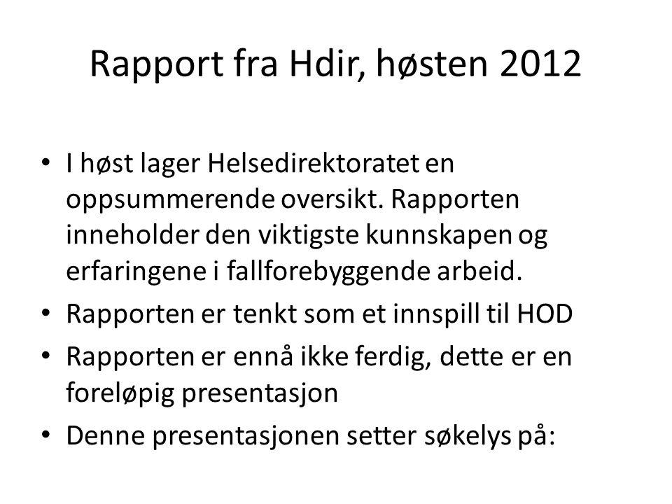 Rapport fra Hdir, høsten 2012 1)Fakta om fall i Europa og Norge 2)Fallforebyggende arbeid og helseøkonomi 3)Fallforebyggende arbeid og lovgivning 4)Fallforebyggende arbeid og fremtidens helseutfordringer 5)Fallforebyggende arbeid i Norge: Plattform 6)Viktige tiltak