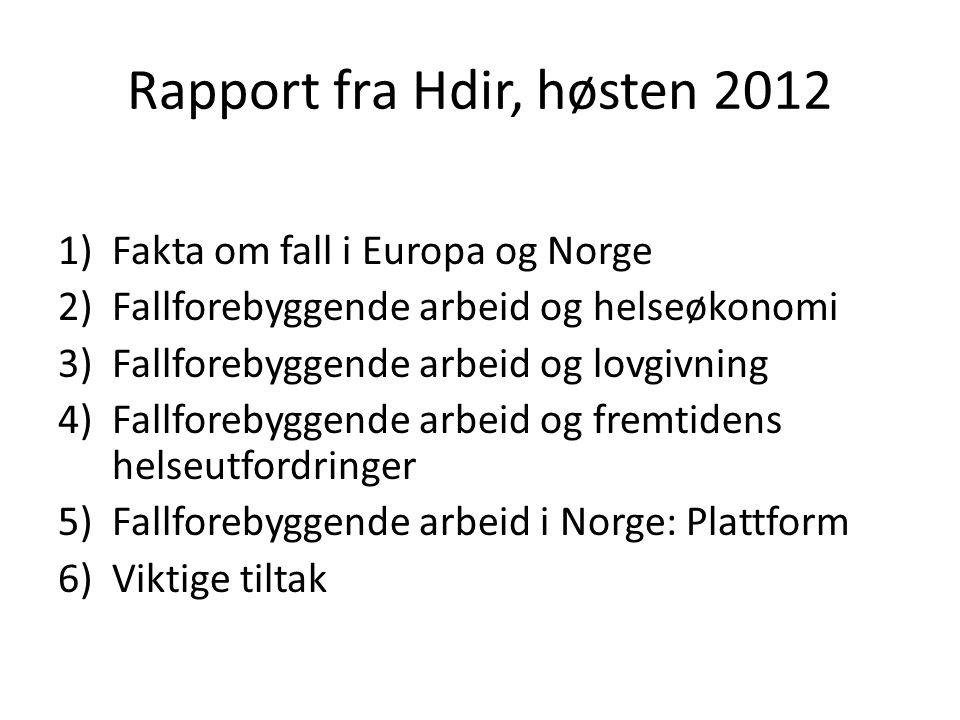 Rapport fra Hdir, høsten 2012 1)Fakta om fall i Europa og Norge 2)Fallforebyggende arbeid og helseøkonomi 3)Fallforebyggende arbeid og lovgivning 4)Fa