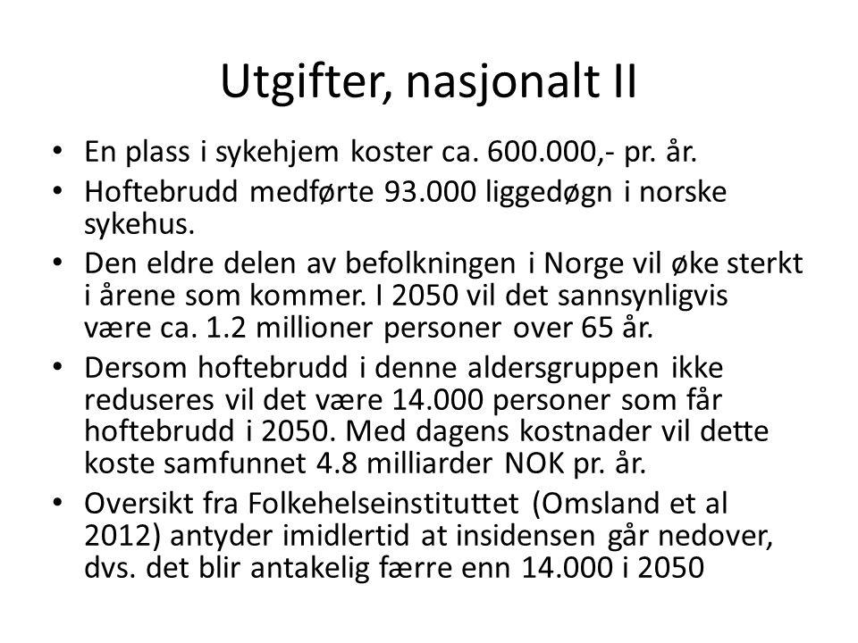 Utgifter, nasjonalt II • En plass i sykehjem koster ca. 600.000,- pr. år. • Hoftebrudd medførte 93.000 liggedøgn i norske sykehus. • Den eldre delen a
