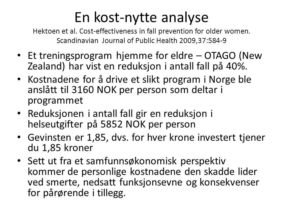 En kost-nytte analyse Hektoen et al. Cost-effectiveness in fall prevention for older women. Scandinavian Journal of Public Health 2009,37:584-9 • Et t