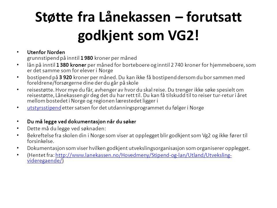 Støtte fra Lånekassen – forutsatt godkjent som VG2! • Utenfor Norden grunnstipend på inntil 1 980 kroner per måned • lån på inntil 1 380 kroner per må
