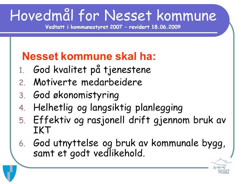 Hovedmål for Nesset kommune Vedtatt i kommunestyret 2007 – revidert 18.06.2009 Nesset kommune skal ha: 1. God kvalitet på tjenestene 2. Motiverte meda