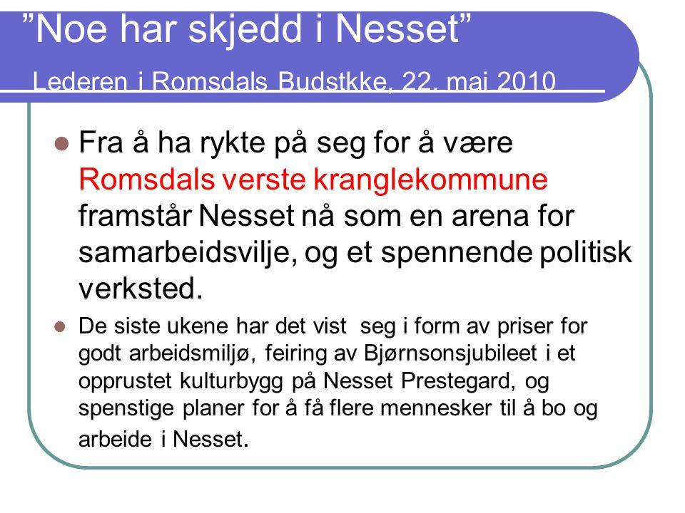 """""""Noe har skjedd i Nesset"""" Lederen i Romsdals Budstkke, 22. mai 2010  Fra å ha rykte på seg for å være Romsdals verste kranglekommune framstår Nesset"""