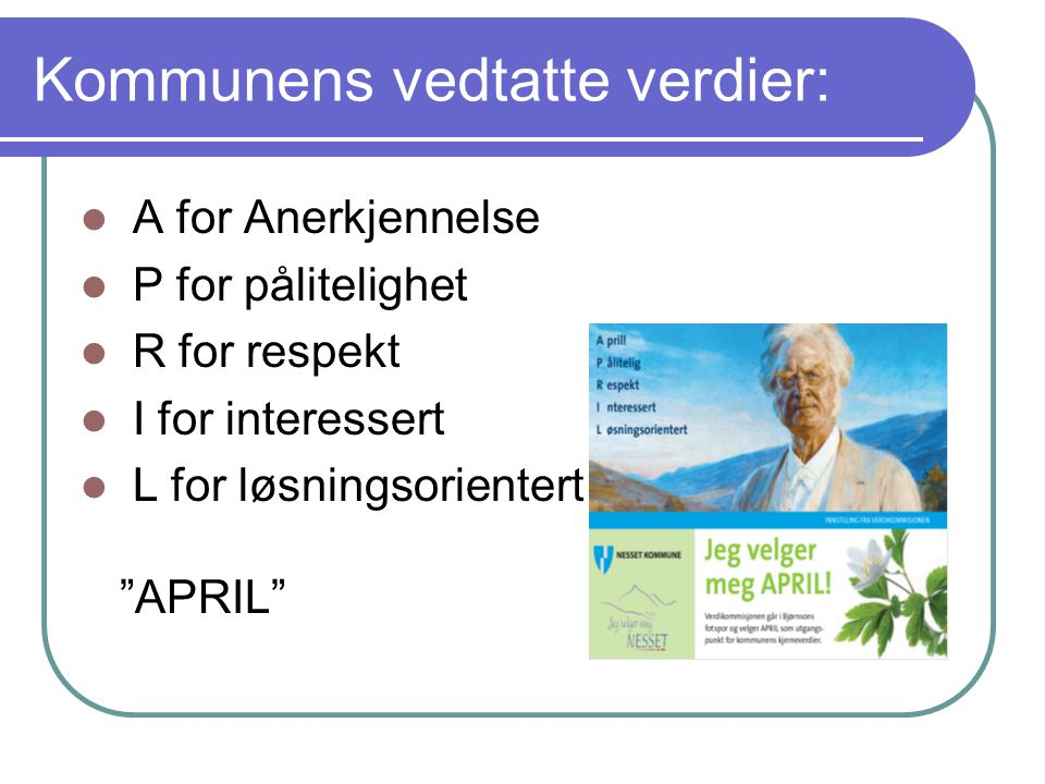 Kommunens vedtatte verdier:  A for Anerkjennelse  P for pålitelighet  R for respekt  I for interessert  L for løsningsorientert APRIL