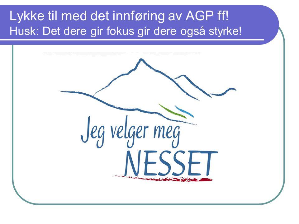 Lykke til med det innføring av AGP ff! Husk: Det dere gir fokus gir dere også styrke!