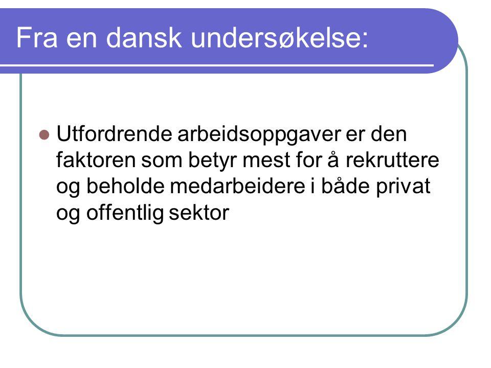Fra en dansk undersøkelse:  Utfordrende arbeidsoppgaver er den faktoren som betyr mest for å rekruttere og beholde medarbeidere i både privat og offentlig sektor