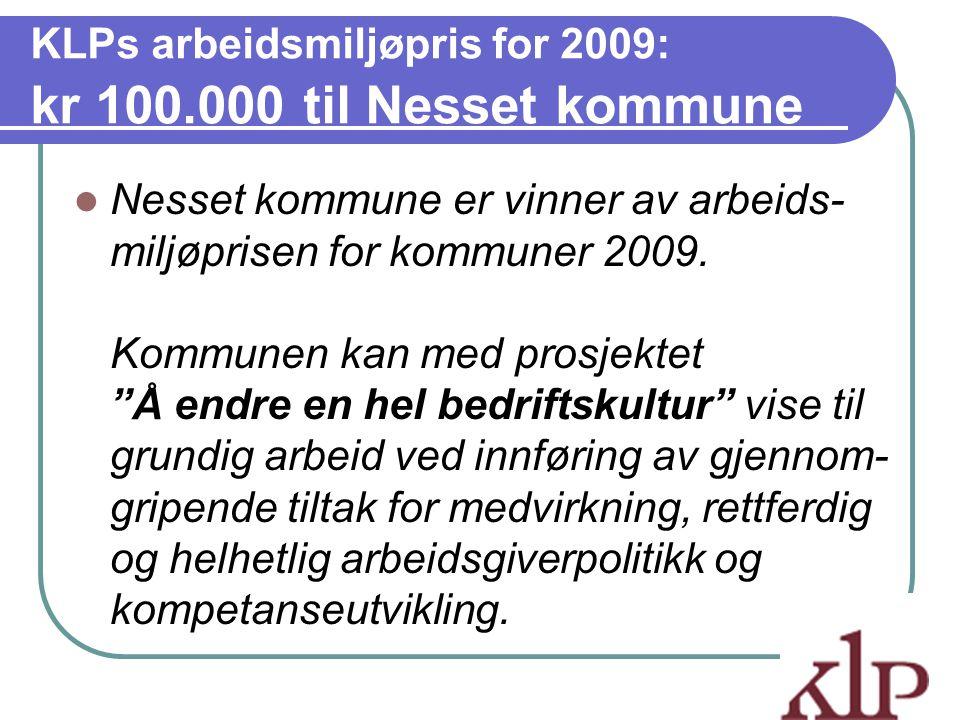 KLPs arbeidsmiljøpris for 2009: kr 100.000 til Nesset kommune  Nesset kommune er vinner av arbeids- miljøprisen for kommuner 2009. Kommunen kan med p