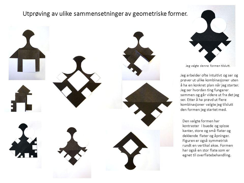 Utprøving av ulike sammensetninger av geometriske former. Jeg valgte denne formen tilslutt. Jeg arbeider ofte intuitivt og ser og prøver ut ulike komb