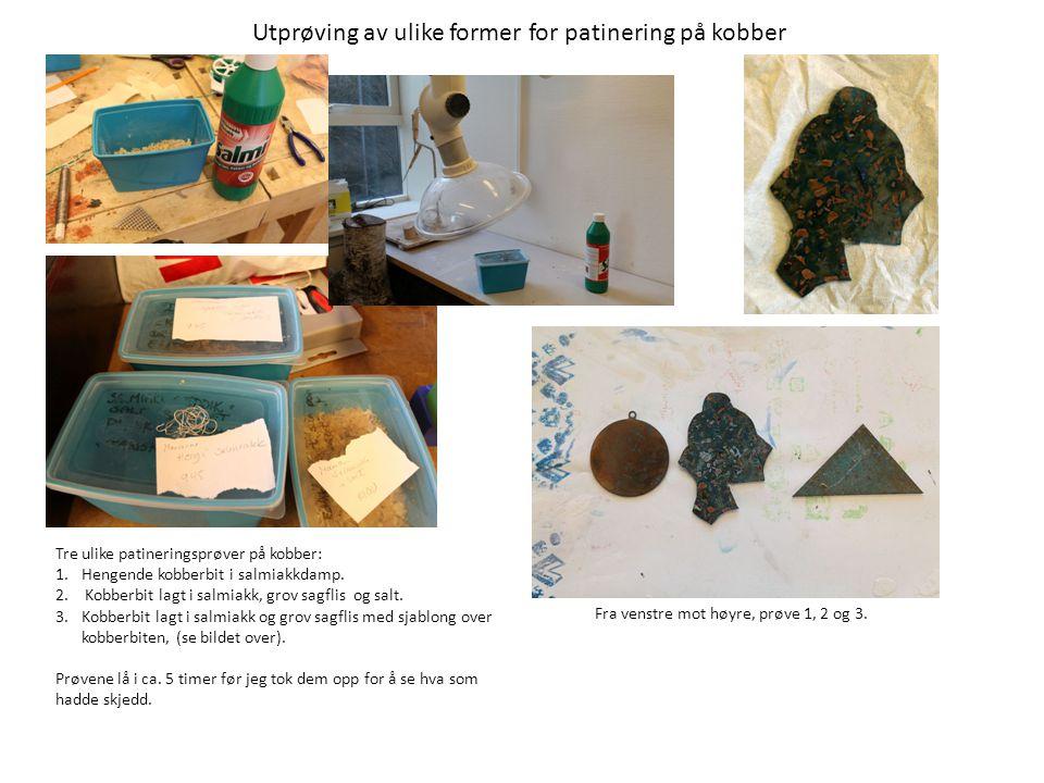 Utprøving av ulike former for patinering på kobber Tre ulike patineringsprøver på kobber: 1.Hengende kobberbit i salmiakkdamp. 2. Kobberbit lagt i sal