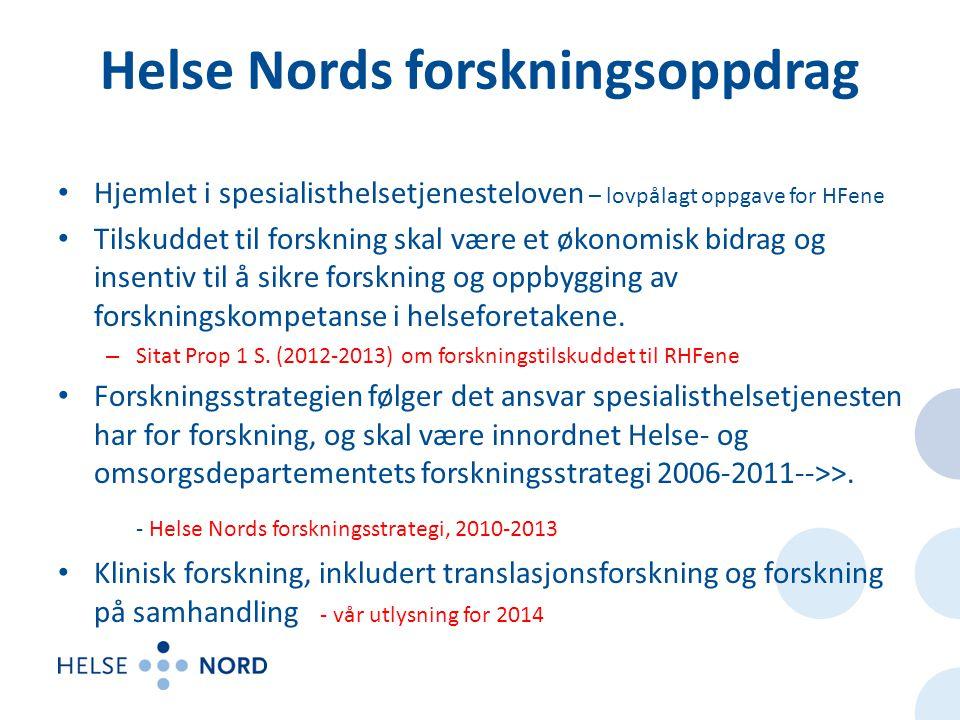 Helse Nords forskningsoppdrag • Hjemlet i spesialisthelsetjenesteloven – lovpålagt oppgave for HFene • Tilskuddet til forskning skal være et økonomisk bidrag og insentiv til å sikre forskning og oppbygging av forskningskompetanse i helseforetakene.