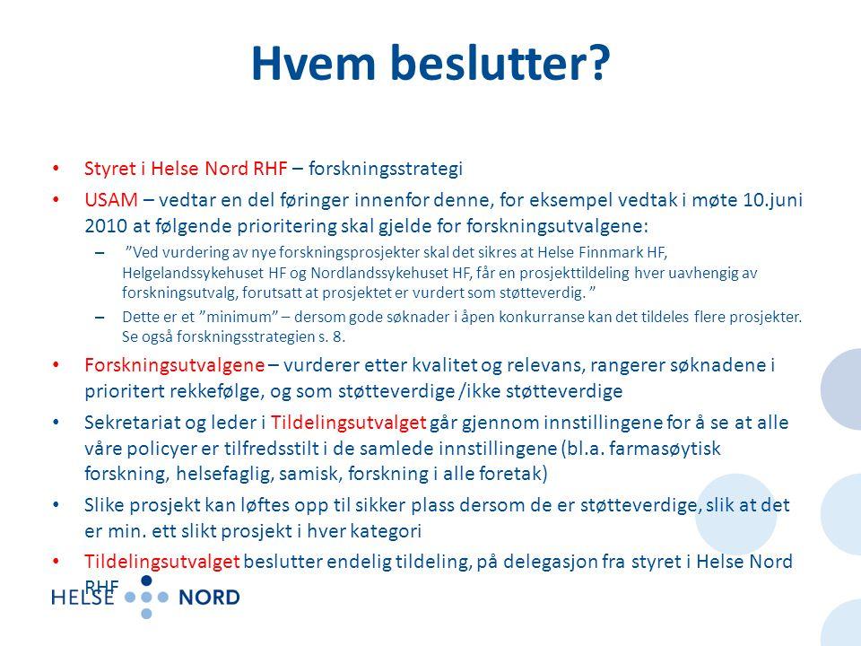 Hvem beslutter? • Styret i Helse Nord RHF – forskningsstrategi • USAM – vedtar en del føringer innenfor denne, for eksempel vedtak i møte 10.juni 2010