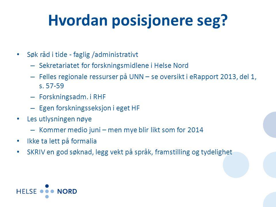 Hvordan posisjonere seg? • Søk råd i tide - faglig /administrativt – Sekretariatet for forskningsmidlene i Helse Nord – Felles regionale ressurser på