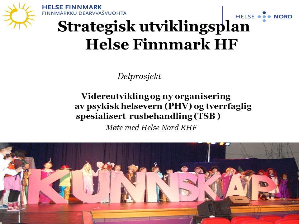 1 Strategisk utviklingsplan Helse Finnmark HF Delprosjekt Videreutvikling og ny organisering av psykisk helsevern (PHV) og tverrfaglig spesialisert rusbehandling (TSB ) Møte med Helse Nord RHF