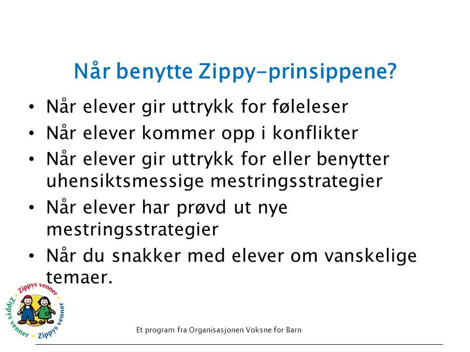 Når benytte Zippy-prinsippene? Et program fra Organisasjonen Voksne for Barn • Når elever gir uttrykk for føleleser • Når elever kommer opp i konflikt