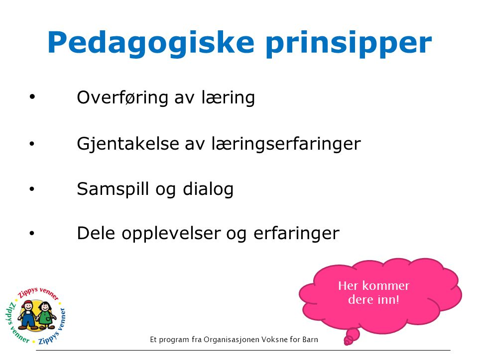 Pedagogiske prinsipper Et program fra Organisasjonen Voksne for Barn • Overføring av læring • Gjentakelse av læringserfaringer • Samspill og dialog •