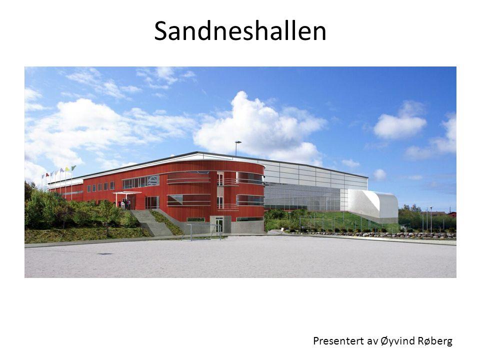 Sandneshallen Presentert av Øyvind Røberg