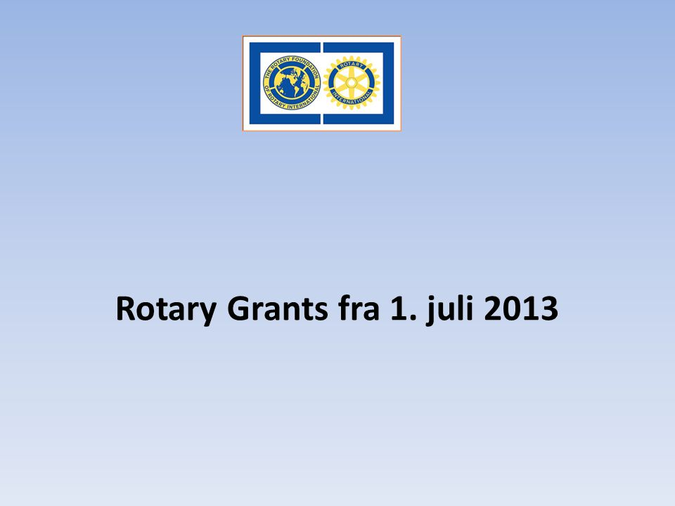 Rotary Grants fra 1. juli 2013