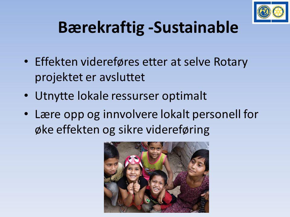 Bærekraftig -Sustainable • Effekten videreføres etter at selve Rotary projektet er avsluttet • Utnytte lokale ressurser optimalt • Lære opp og innvolv