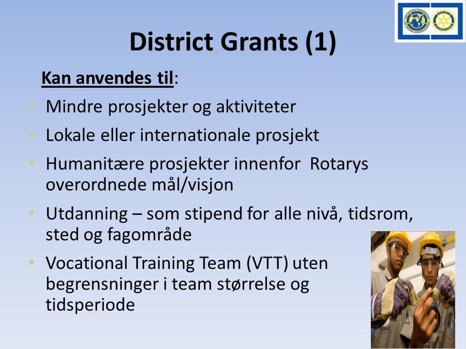 District Grants (1) Kan anvendes til: • Mindre prosjekter og aktiviteter • Lokale eller internationale prosjekt • Humanitære prosjekter innenfor Rotar