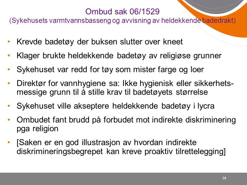 24 Ombud sak 06/1529 (Sykehusets varmtvannsbasseng og avvisning av heldekkende badedrakt) •Krevde badetøy der buksen slutter over kneet •Klager brukte