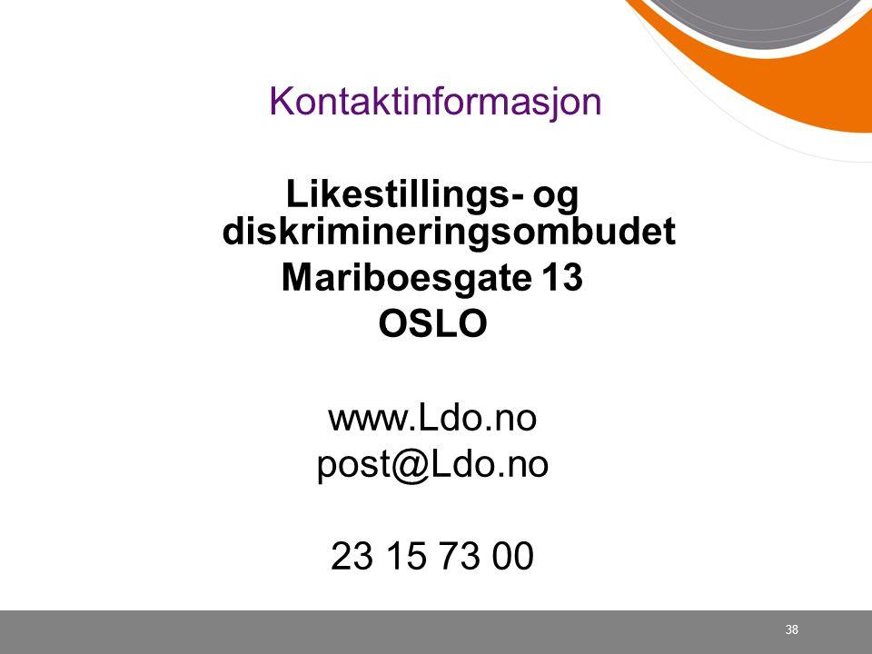 Kontaktinformasjon Likestillings- og diskrimineringsombudet Mariboesgate 13 OSLO www.Ldo.no post@Ldo.no 23 15 73 00 38