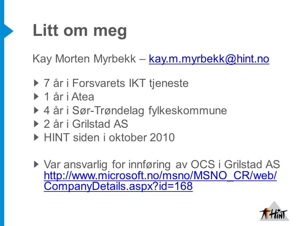 Litt om meg Kay Morten Myrbekk – kay.m.myrbekk@hint.nokay.m.myrbekk@hint.no 7 år i Forsvarets IKT tjeneste 1 år i Atea 4 år i Sør-Trøndelag fylkeskomm