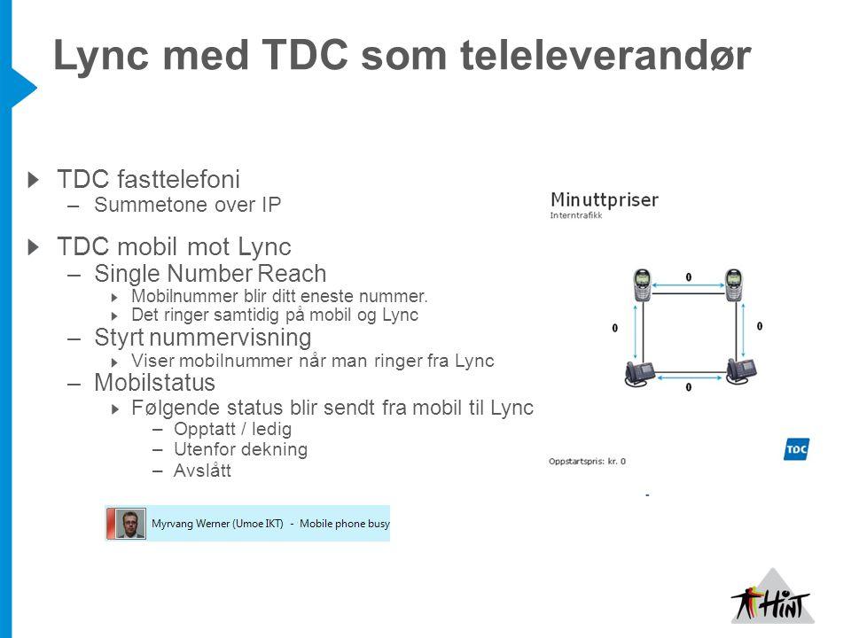 Lync med TDC som teleleverandør TDC fasttelefoni –Summetone over IP TDC mobil mot Lync –Single Number Reach Mobilnummer blir ditt eneste nummer. Det r