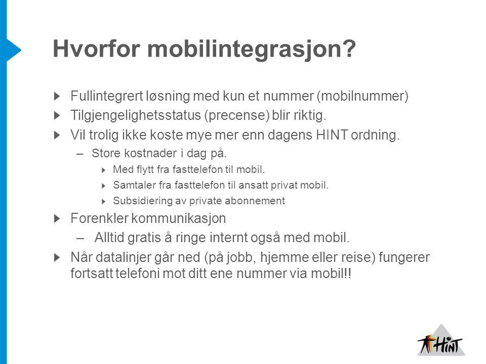 Hvorfor mobilintegrasjon? Fullintegrert løsning med kun et nummer (mobilnummer) Tilgjengelighetsstatus (precense) blir riktig. Vil trolig ikke koste m