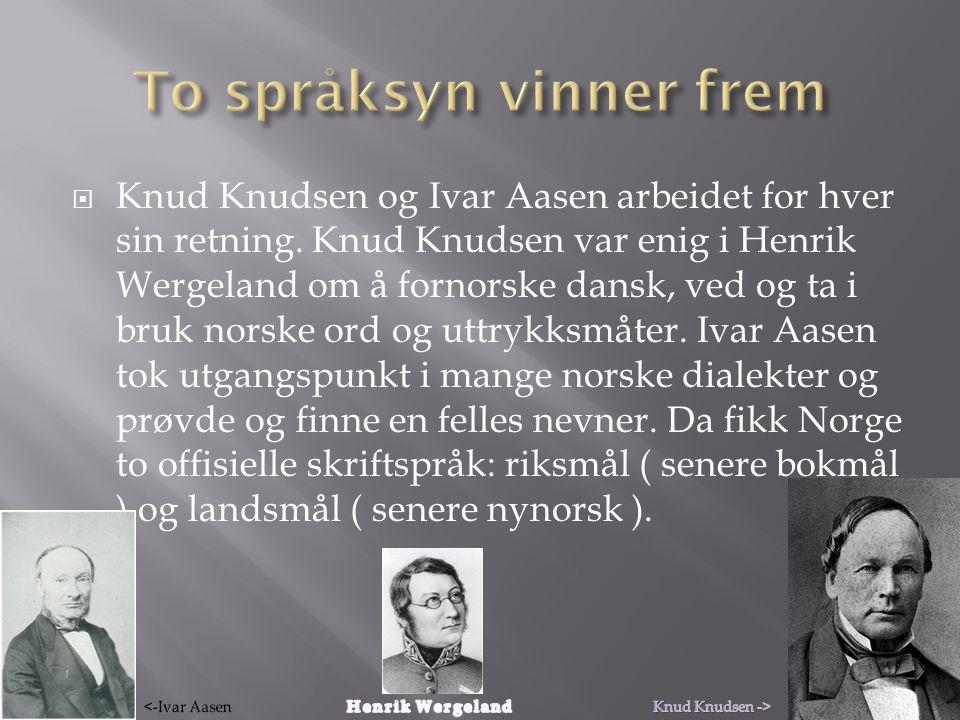  Knud Knudsen og Ivar Aasen arbeidet for hver sin retning.