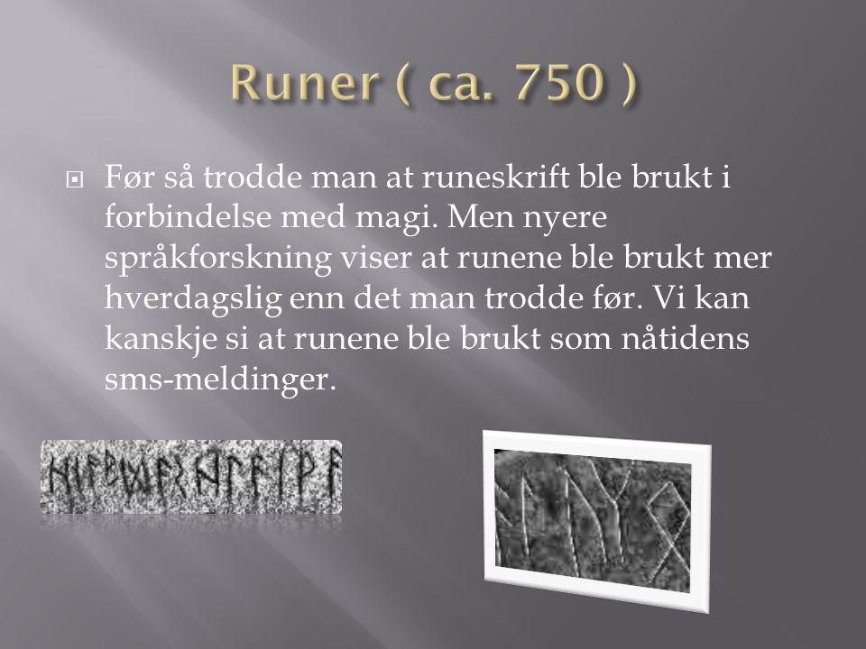  Før så trodde man at runeskrift ble brukt i forbindelse med magi.