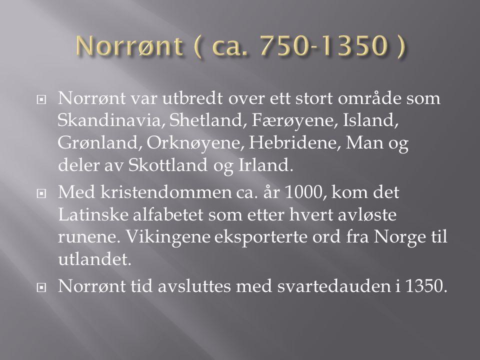  Norrønt var utbredt over ett stort område som Skandinavia, Shetland, Færøyene, Island, Grønland, Orknøyene, Hebridene, Man og deler av Skottland og Irland.