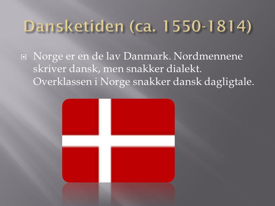 Norge er en de lav Danmark.Nordmennene skriver dansk, men snakker dialekt.