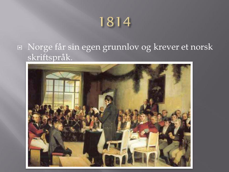  Norge får sin egen grunnlov og krever et norsk skriftspråk.