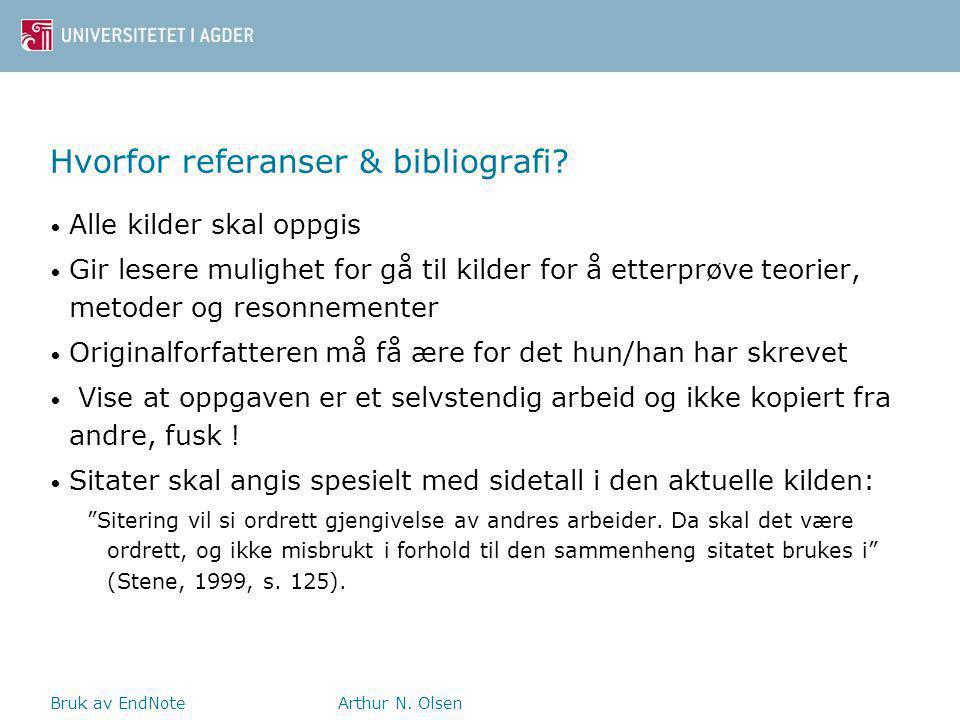 Bruk av EndNoteArthur N. Olsen Hvorfor referanser & bibliografi.