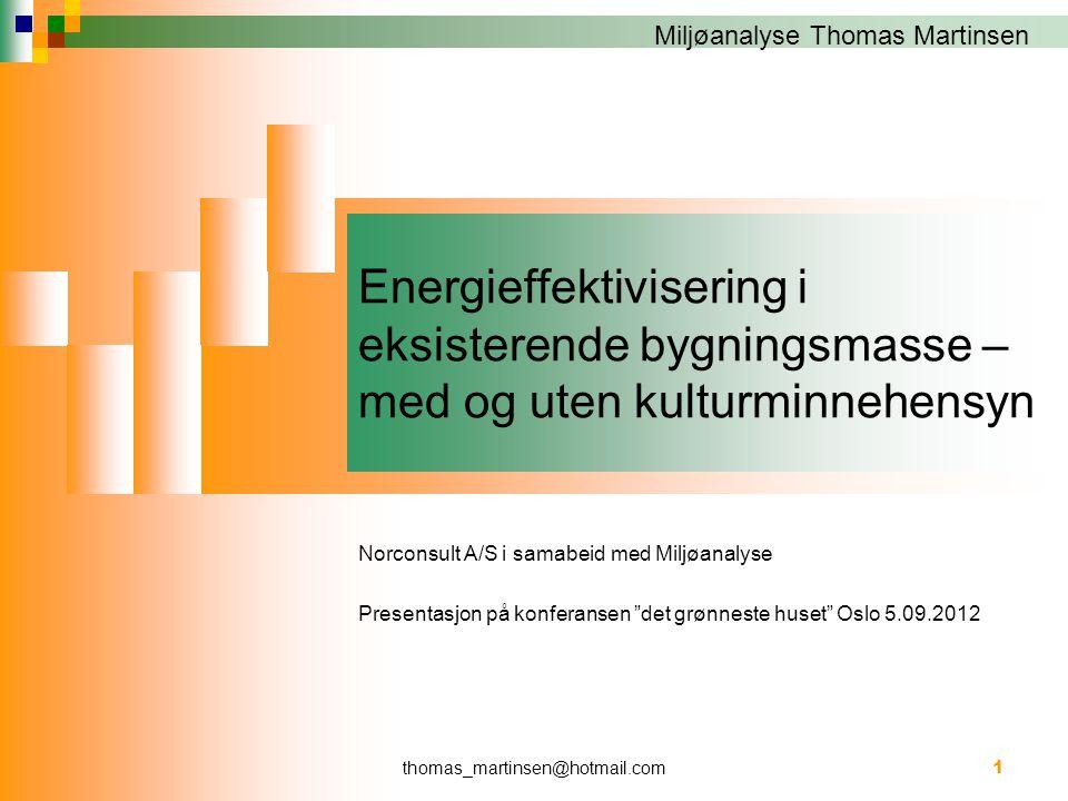 Miljøanalyse Thomas Martinsen thomas_martinsen@hotmail.com 1 Energieffektivisering i eksisterende bygningsmasse – med og uten kulturminnehensyn Norcon