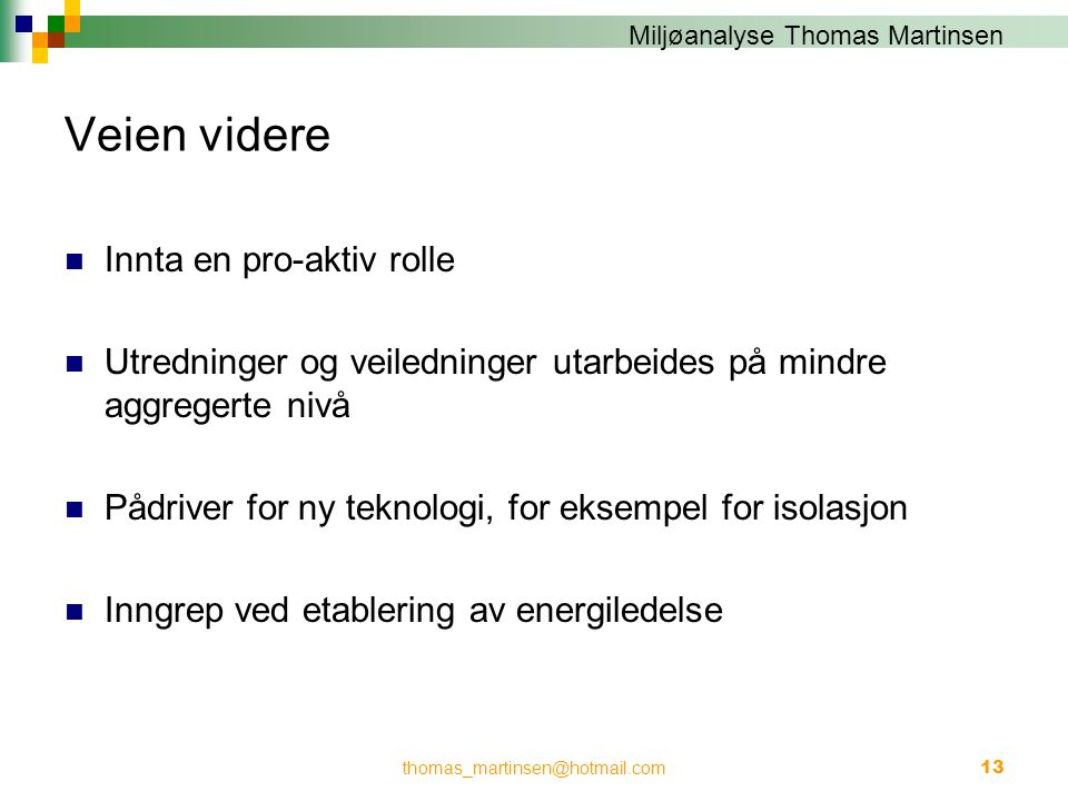 Miljøanalyse Thomas Martinsen Veien videre  Innta en pro-aktiv rolle  Utredninger og veiledninger utarbeides på mindre aggregerte nivå  Pådriver fo