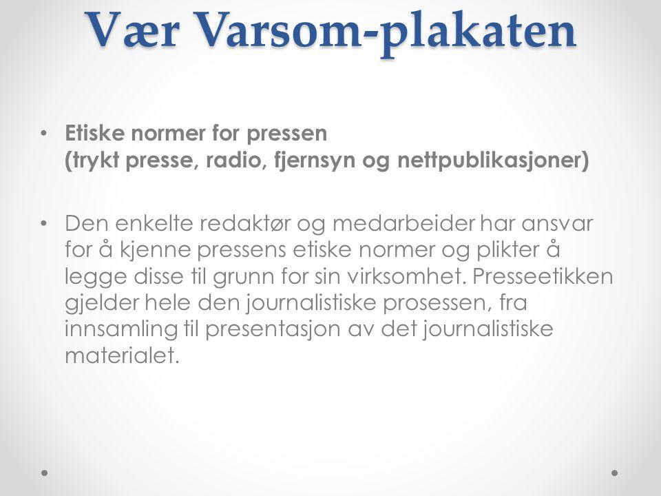 Vær Varsom-plakaten • Etiske normer for pressen (trykt presse, radio, fjernsyn og nettpublikasjoner) • Den enkelte redaktør og medarbeider har ansvar