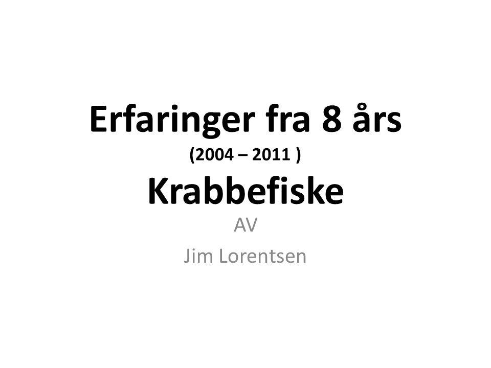Erfaringer fra 8 års (2004 – 2011 ) Krabbefiske AV Jim Lorentsen