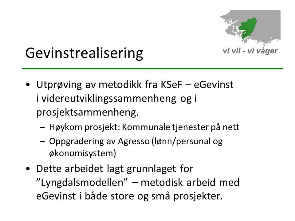 Gevinstrealisering •Utprøving av metodikk fra KSeF – eGevinst i videreutviklingssammenheng og i prosjektsammenheng.
